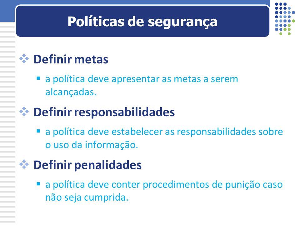 Definir metas a política deve apresentar as metas a serem alcançadas. Definir responsabilidades a política deve estabelecer as responsabilidades sobre