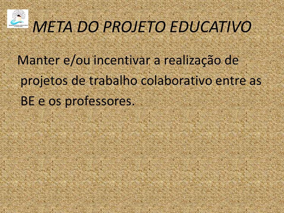 META DO PROJETO EDUCATIVO Manter e/ou incentivar a realização de projetos de trabalho colaborativo entre as BE e os professores.