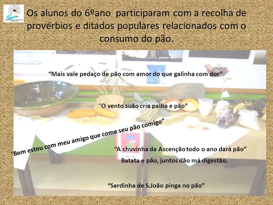 Os alunos do 6ºano participaram com a recolha de provérbios e ditados populares relacionados com o consumo do pão. O vento suão cria palha e pão Batat
