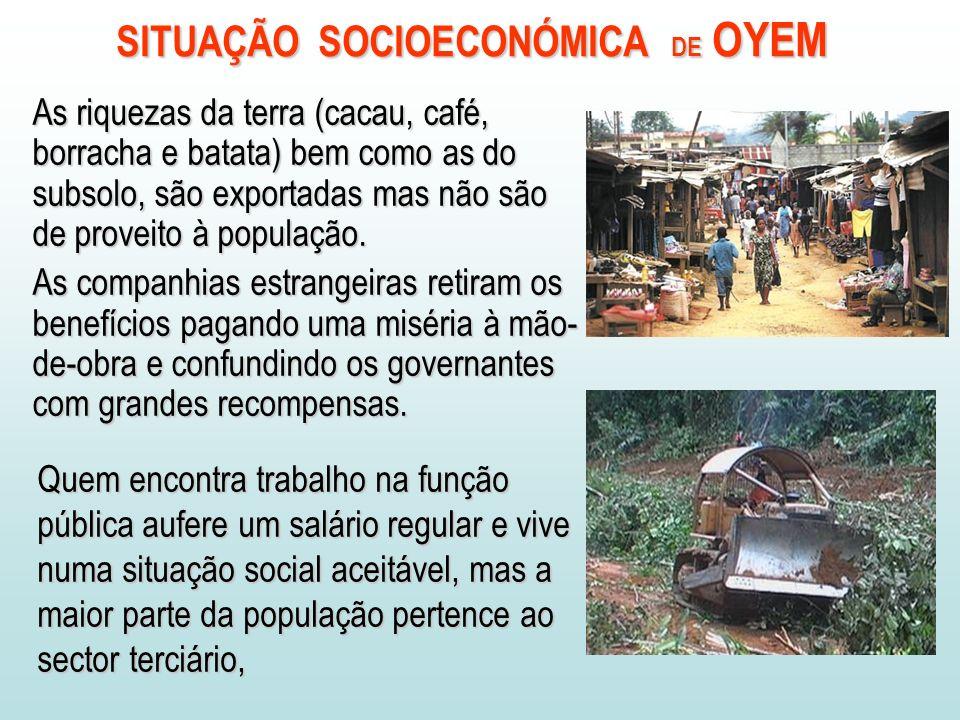 As riquezas da terra (cacau, café, borracha e batata) bem como as do subsolo, são exportadas mas não são de proveito à população.