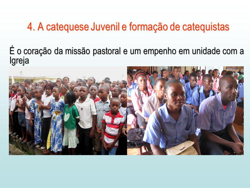 4. A catequese Juvenil e formação de catequistas É o coração da missão pastoral e um empenho em unidade com a Igreja