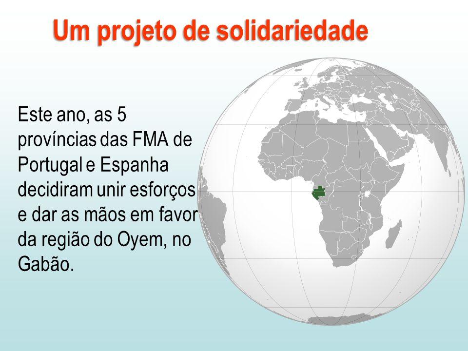 Um projeto de solidariedade Este ano, as 5 províncias das FMA de Portugal e Espanha decidiram unir esforços e dar as mãos em favor da região do Oyem, no Gabão.