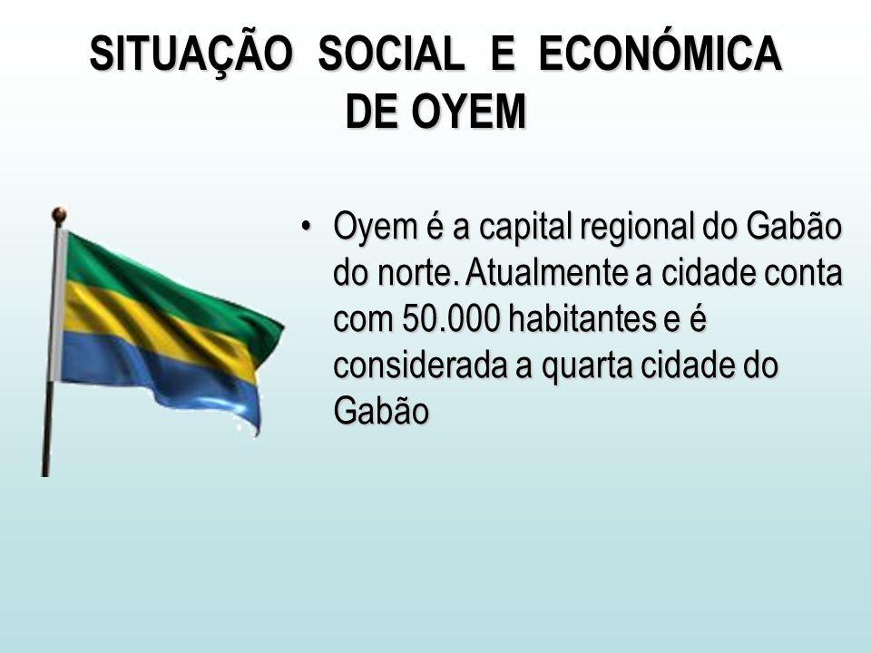 SITUAÇÃO SOCIAL E ECONÓMICA DE OYEM Oyem é a capital regional do Gabão do norte.
