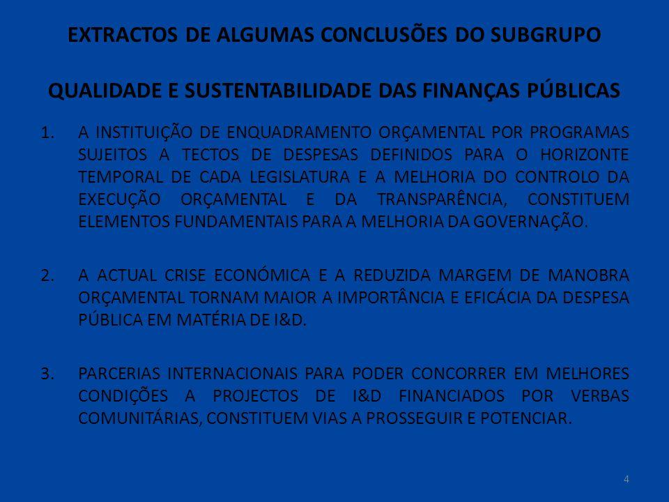 EXTRACTOS DE ALGUMAS CONCLUSÕES DO SUBGRUPO QUALIDADE E SUSTENTABILIDADE DAS FINANÇAS PÚBLICAS 1.A INSTITUIÇÃO DE ENQUADRAMENTO ORÇAMENTAL POR PROGRAMAS SUJEITOS A TECTOS DE DESPESAS DEFINIDOS PARA O HORIZONTE TEMPORAL DE CADA LEGISLATURA E A MELHORIA DO CONTROLO DA EXECUÇÃO ORÇAMENTAL E DA TRANSPARÊNCIA, CONSTITUEM ELEMENTOS FUNDAMENTAIS PARA A MELHORIA DA GOVERNAÇÃO.
