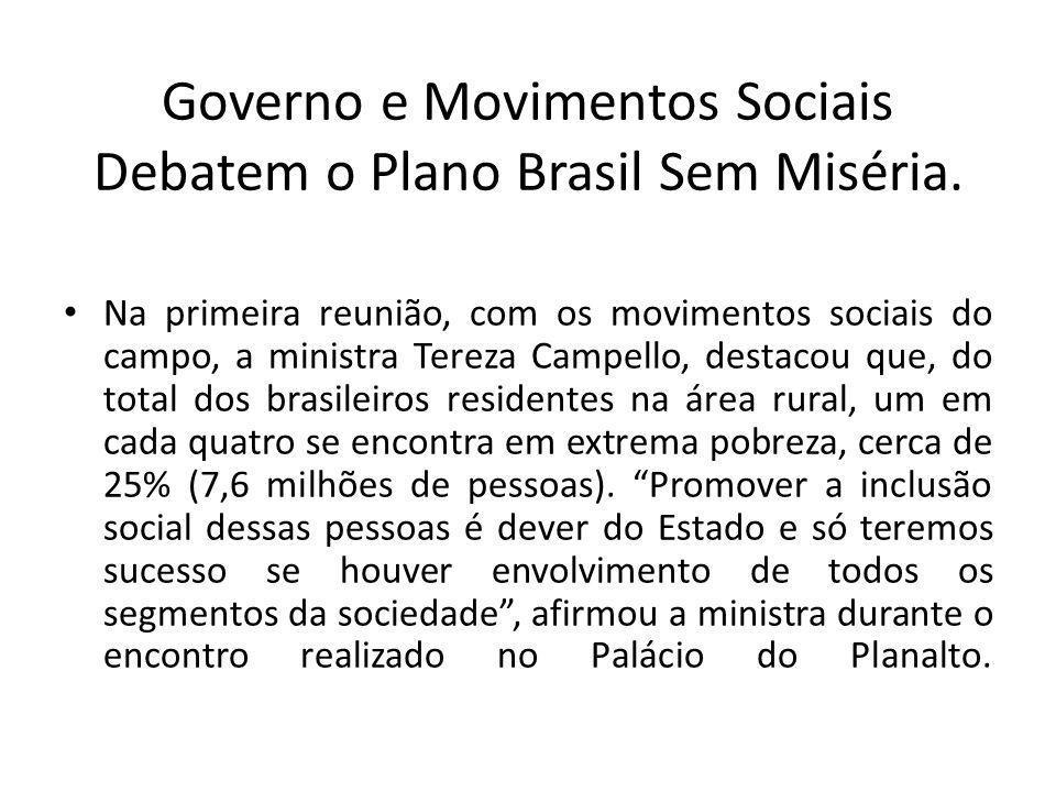 Governo e Movimentos Sociais Debatem o Plano Brasil Sem Miséria. Na primeira reunião, com os movimentos sociais do campo, a ministra Tereza Campello,
