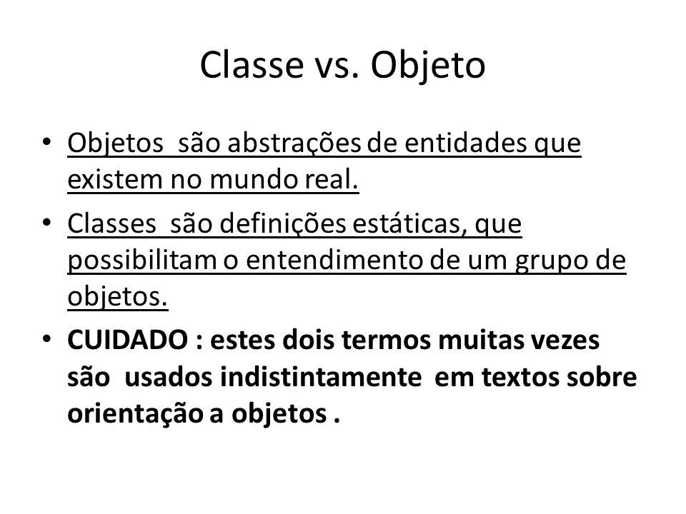 Classe vs. Objeto Objetos são abstrações de entidades que existem no mundo real. Classes são definições estáticas, que possibilitam o entendimento de