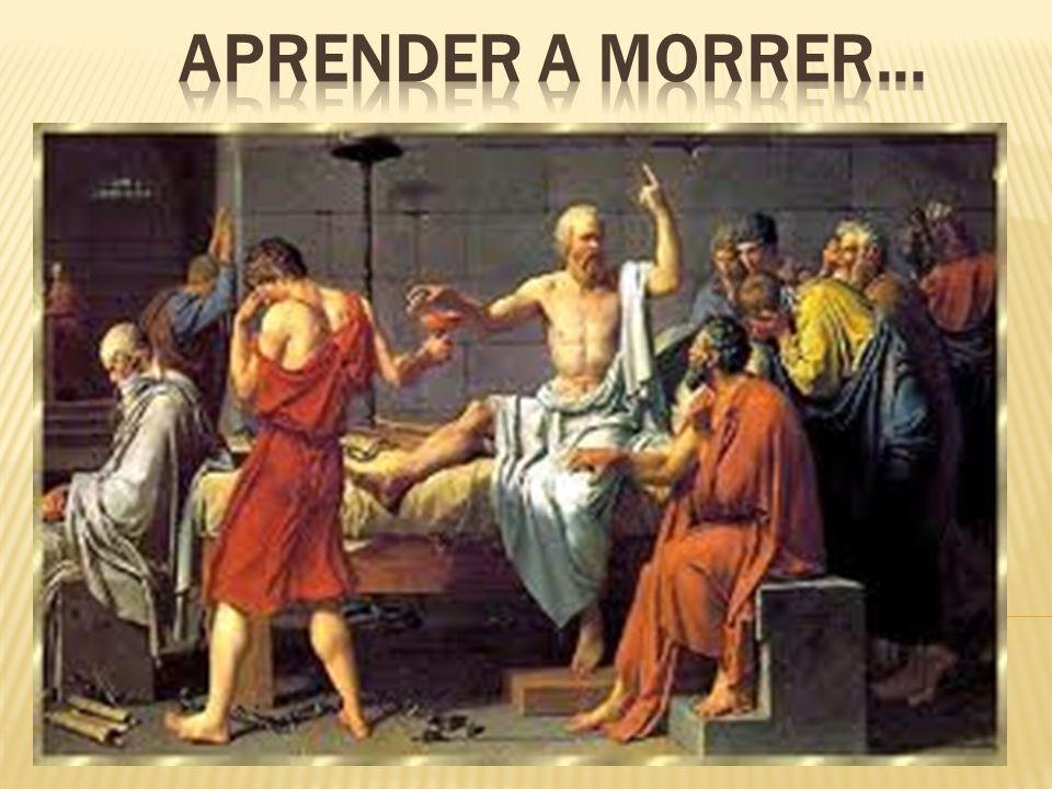 Para Sócrates, a única ocupação do filósofo é preparar- se para morrer; Aprender a morrer é: Aceitar a morte com serenidade, revendo os valores e a maneira pela qual vivemos, distinguindo o fútil do prioritário.