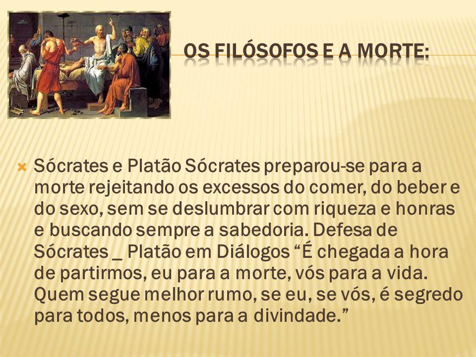 Sócrates e Platão Sócrates preparou-se para a morte rejeitando os excessos do comer, do beber e do sexo, sem se deslumbrar com riqueza e honras e busc