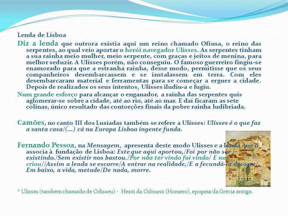 A cidade de Ulisses * Lenda de Lisboa Diz a lenda que outrora existia aqui um reino chamado Ofiusa, o reino das serpentes, ao qual veio aportar o heró