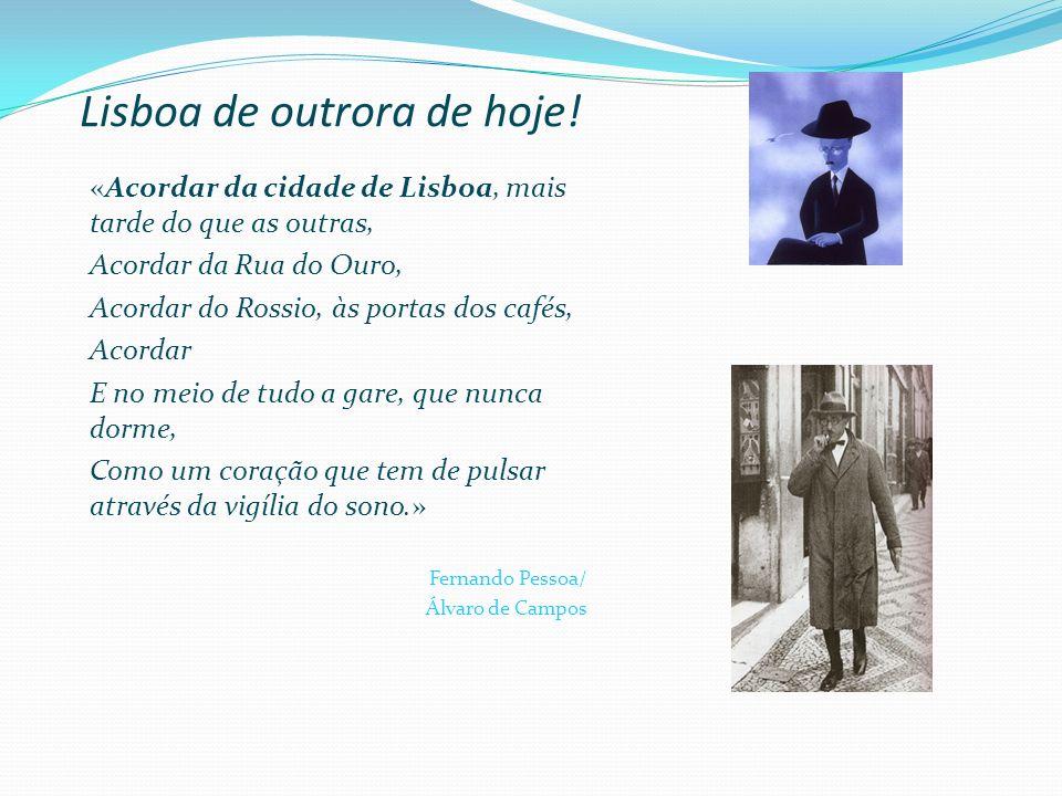 Lisboa de outrora de hoje! «Acordar da cidade de Lisboa, mais tarde do que as outras, Acordar da Rua do Ouro, Acordar do Rossio, às portas dos cafés,