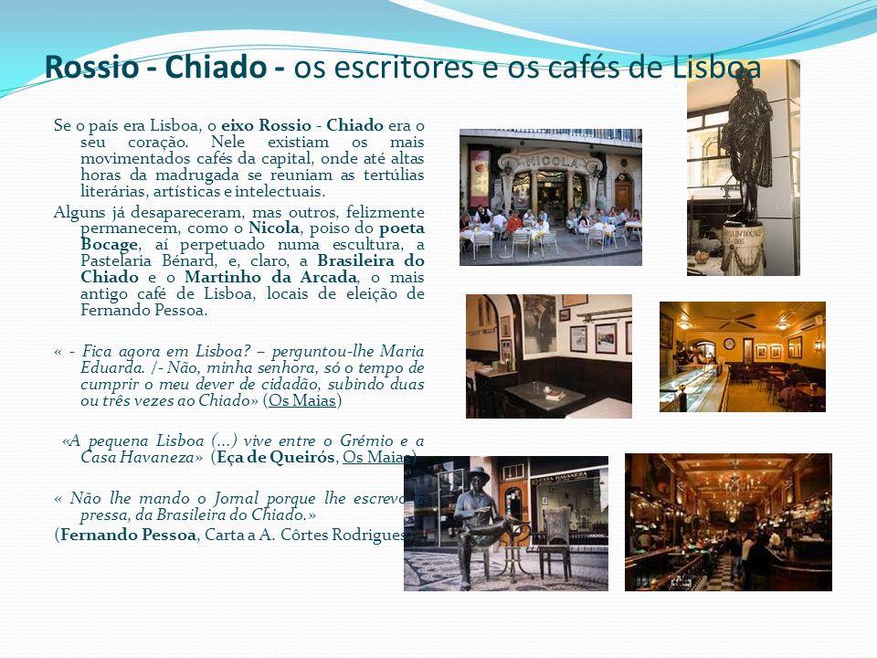 Rossio - Chiado - os escritores e os cafés de Lisboa Se o país era Lisboa, o eixo Rossio - Chiado era o seu coração. Nele existiam os mais movimentado