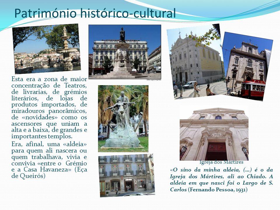 Património histórico-cultural Igreja dos Mártires «O sino da minha aldeia, (...) é o da Igreja dos Mártires, ali ao Chiado. A aldeia em que nasci foi