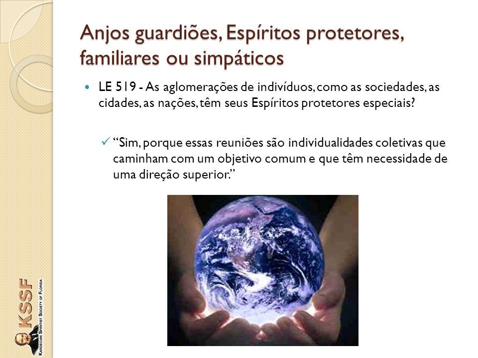 LE 519 - As aglomerações de indivíduos, como as sociedades, as cidades, as nações, têm seus Espíritos protetores especiais? Sim, porque essas reuniões