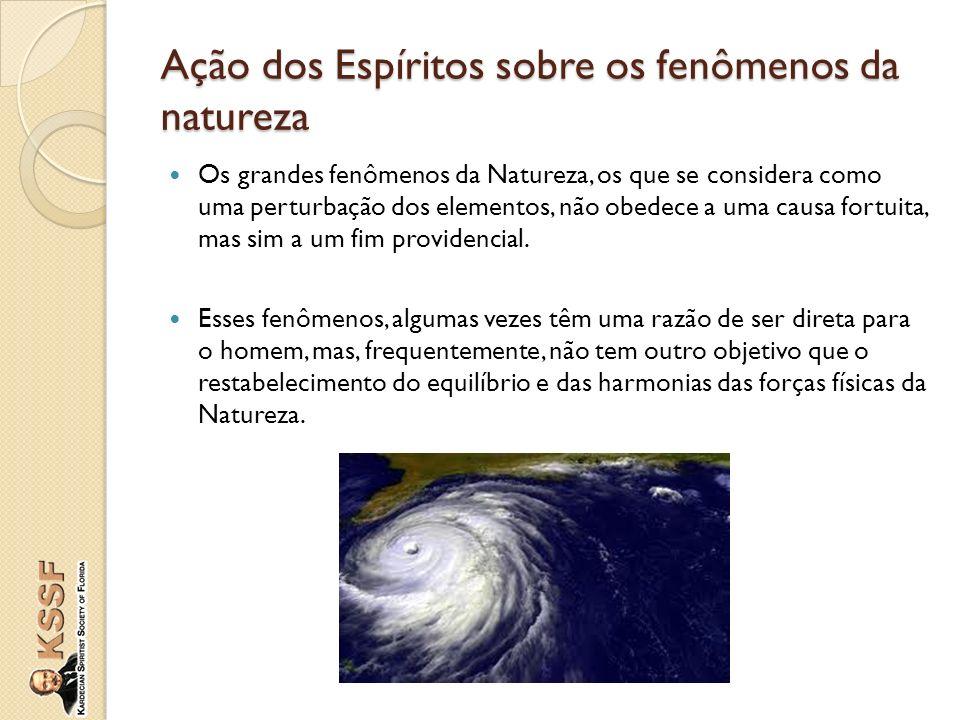 Os grandes fenômenos da Natureza, os que se considera como uma perturbação dos elementos, não obedece a uma causa fortuita, mas sim a um fim providenc
