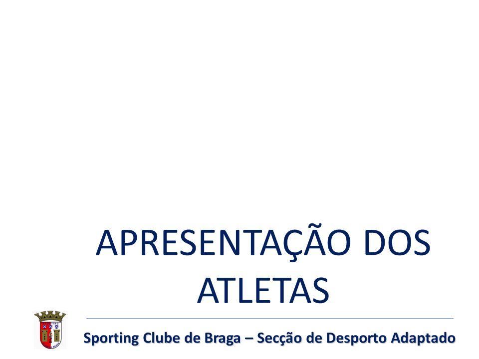 APRESENTAÇÃO DOS ATLETAS Sporting Clube de Braga – Secção de Desporto Adaptado