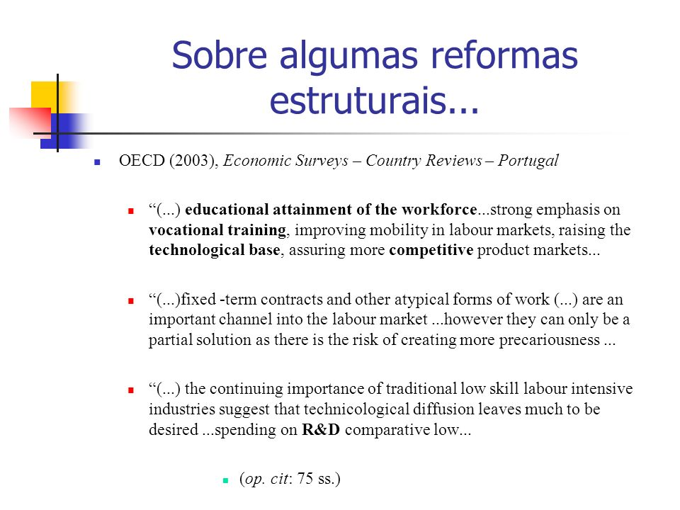 Sobre algumas reformas estruturais... OECD (2003), Economic Surveys – Country Reviews – Portugal (...) educational attainment of the workforce...stron