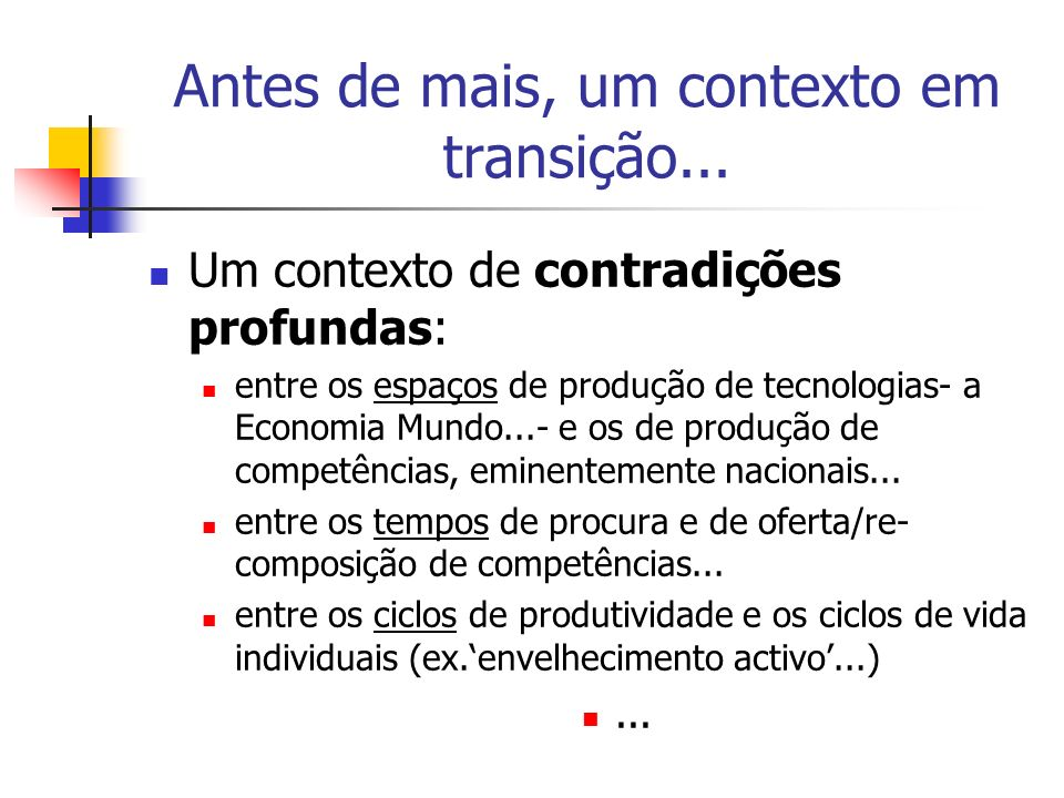 Antes de mais, um contexto em transição... Um contexto de contradições profundas: entre os espaços de produção de tecnologias- a Economia Mundo...- e
