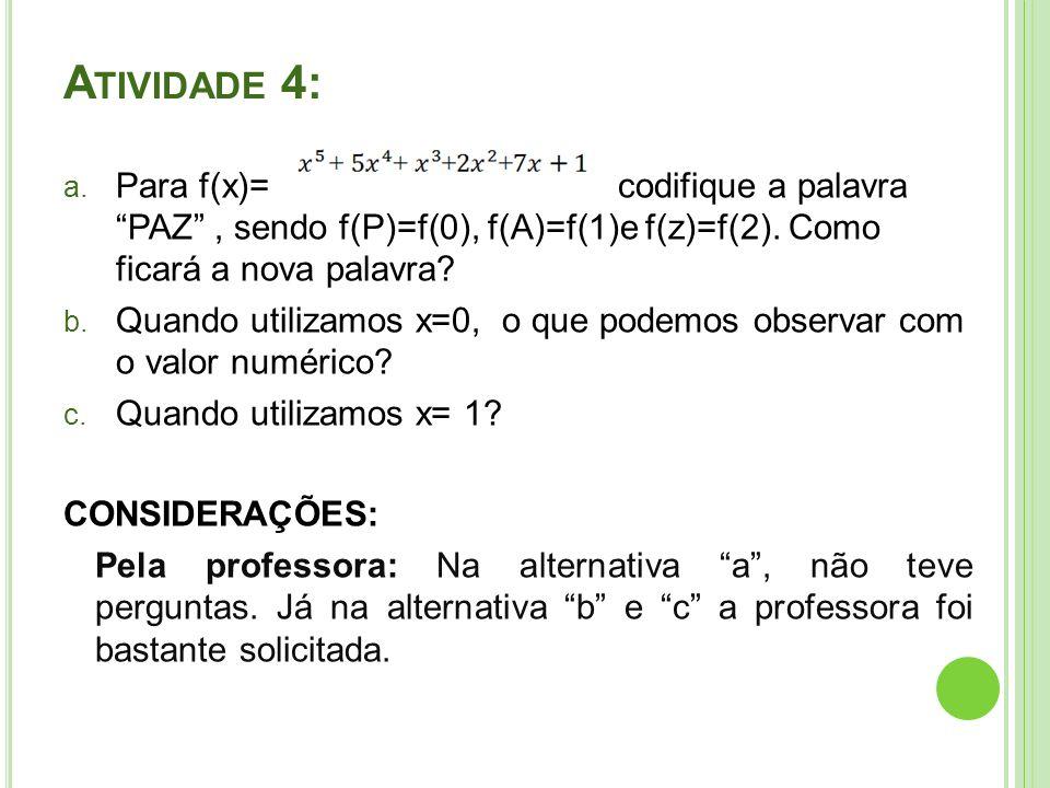 A TIVIDADE 4: a.Para f(x)= codifique a palavra PAZ, sendo f(P)=f(0), f(A)=f(1)e f(z)=f(2).