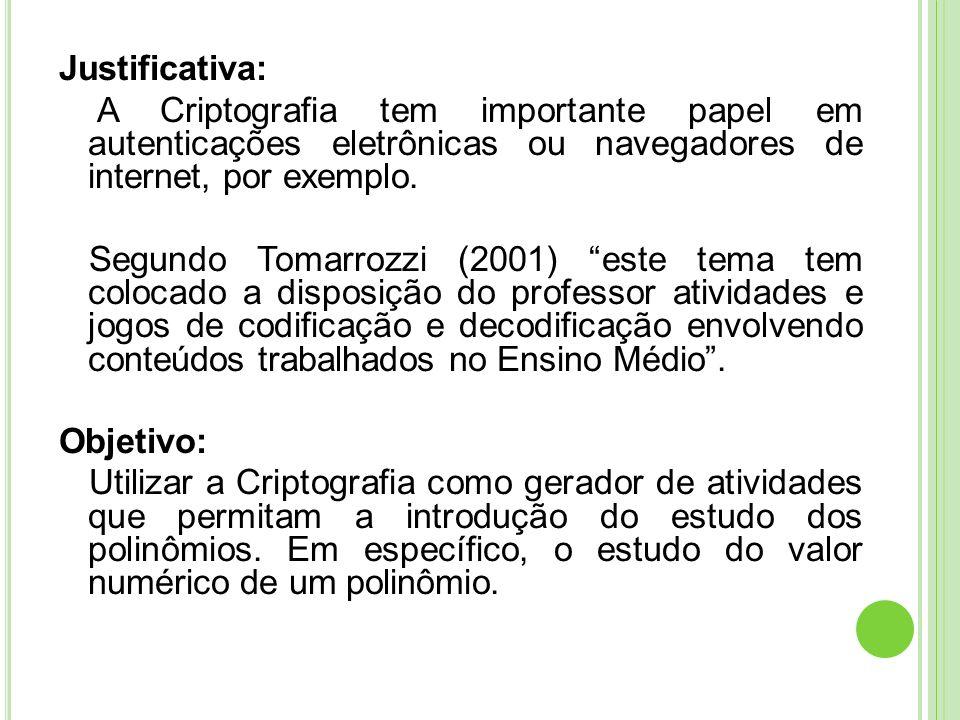 Justificativa: A Criptografia tem importante papel em autenticações eletrônicas ou navegadores de internet, por exemplo.