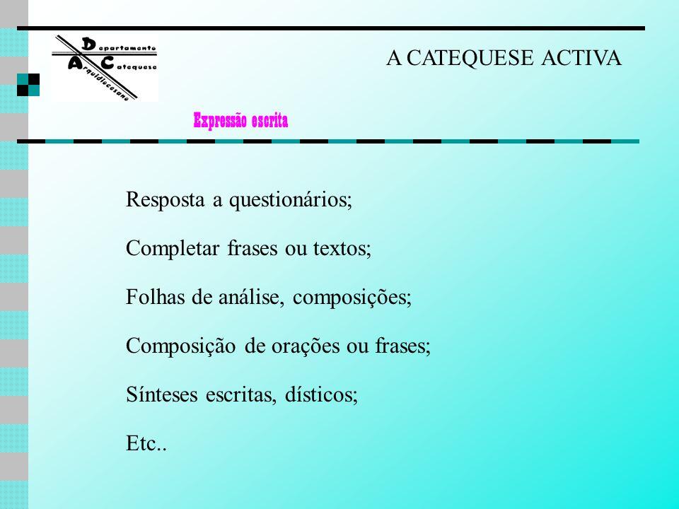 Resposta a questionários; Completar frases ou textos; Folhas de análise, composições; Composição de orações ou frases; Sínteses escritas, dísticos; Et