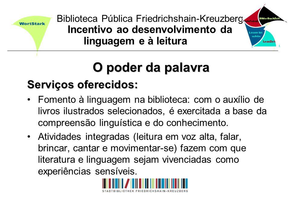 Biblioteca Pública Friedrichshain-Kreuzberg Incentivo ao desenvolvimento da linguagem e à leitura O poder da palavra Serviços oferecidos: Fomento à li