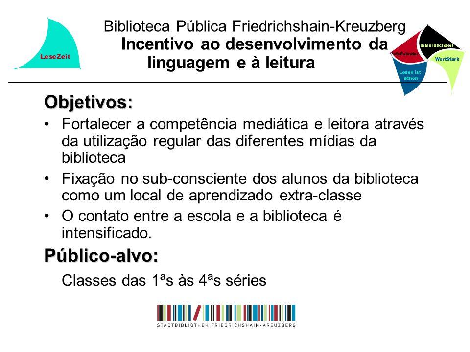 Biblioteca Pública Friedrichshain-Kreuzberg Incentivo ao desenvolvimento da linguagem e à leitura Objetivos: Fortalecer a competência mediática e leit
