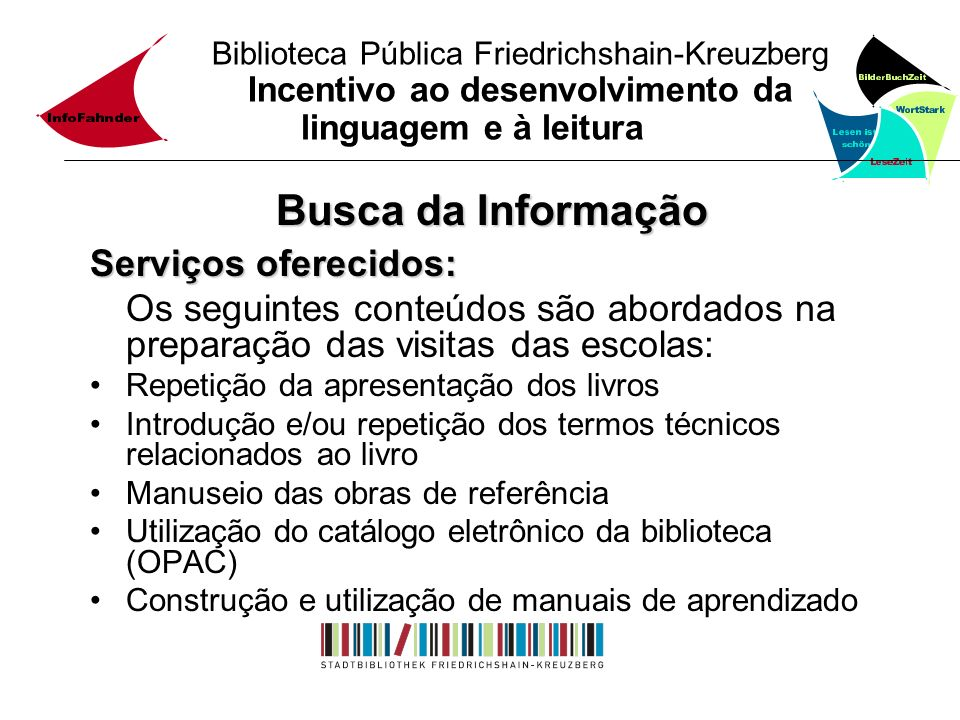 Biblioteca Pública Friedrichshain-Kreuzberg Incentivo ao desenvolvimento da linguagem e à leitura Busca da Informação Serviços oferecidos: Os seguinte