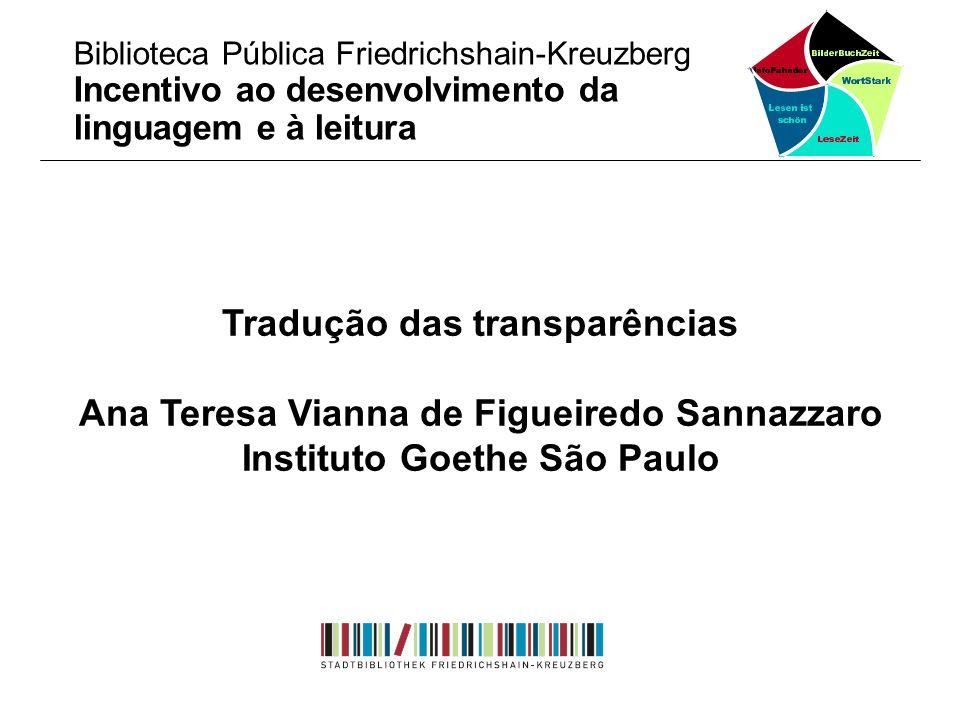 Tradução das transparências Ana Teresa Vianna de Figueiredo Sannazzaro Instituto Goethe São Paulo