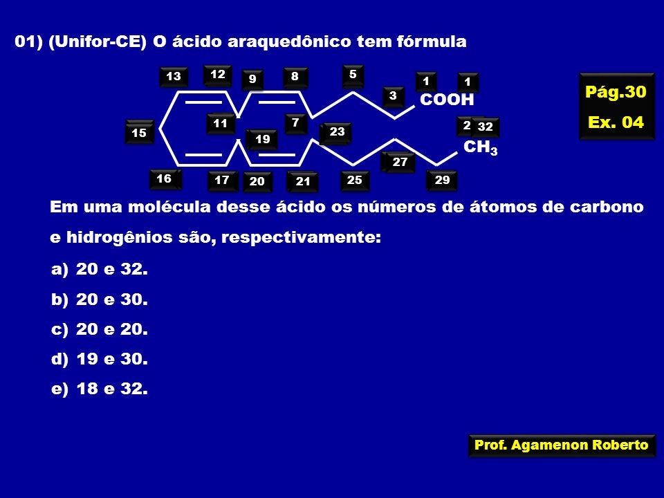 01) (Unifor-CE) O ácido araquedônico tem fórmula CH 3 COOH Em uma molécula desse ácido os números de átomos de carbono e hidrogênios são, respectivame