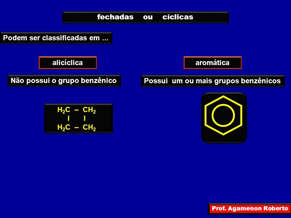 Prof. Agamenon Roberto fechadas ou cíclicas Podem ser classificadas em... alicíclica aromática Não possui o grupo benzênico Possui um ou mais grupos b