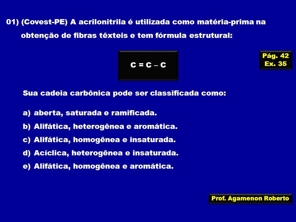 Prof. Agamenon Roberto 01) (Covest-PE) A acrilonitrila é utilizada como matéria-prima na obtenção de fibras têxteis e tem fórmula estrutural: Sua cade