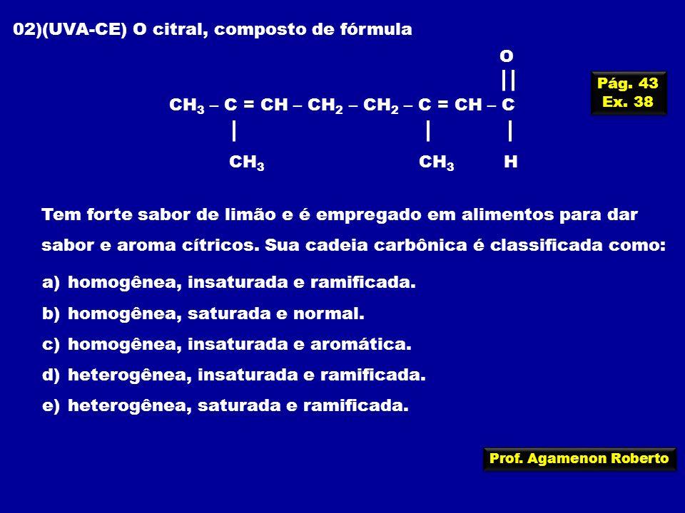 Prof. Agamenon Roberto 02)(UVA-CE) O citral, composto de fórmula Tem forte sabor de limão e é empregado em alimentos para dar sabor e aroma cítricos.