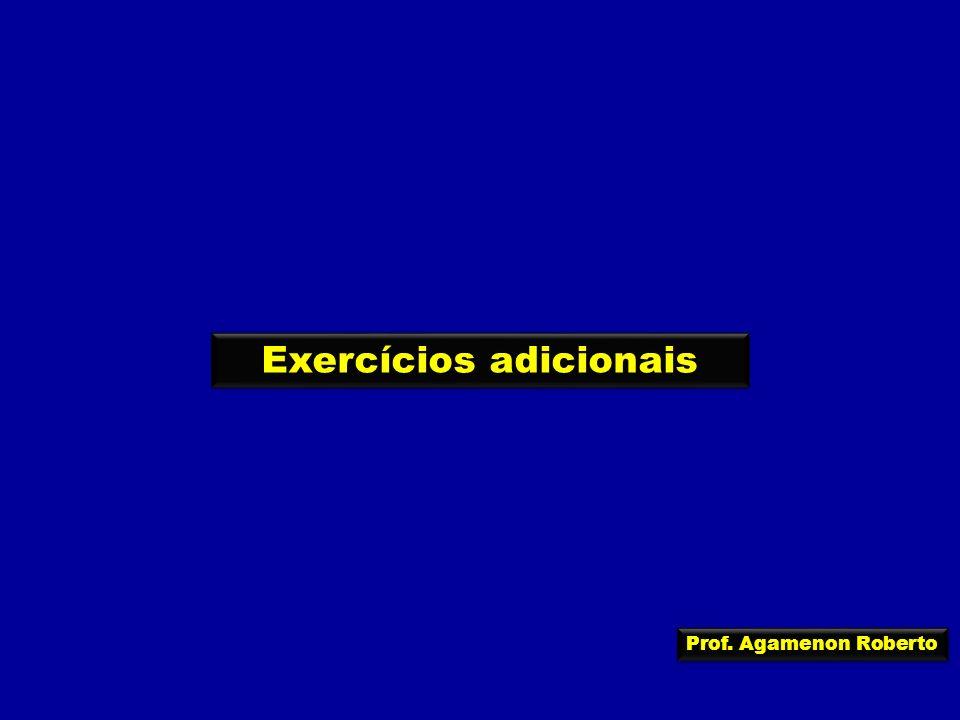 Prof. Agamenon Roberto Exercícios adicionais