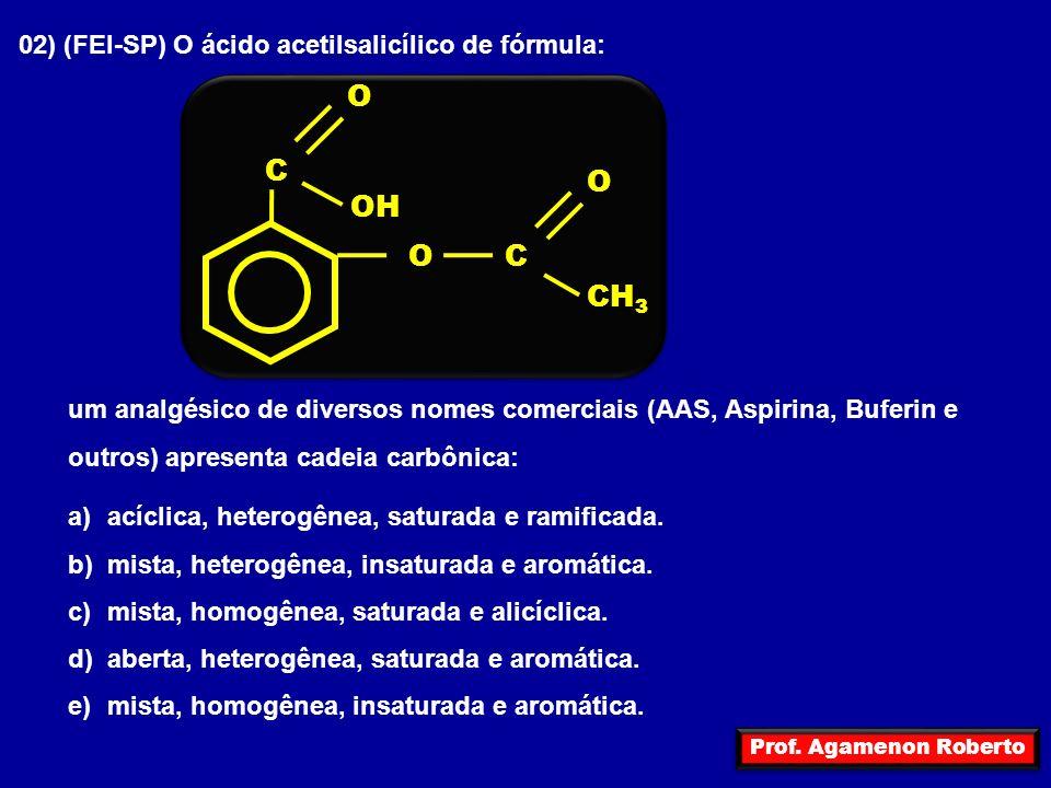 Prof. Agamenon Roberto 02) (FEI-SP) O ácido acetilsalicílico de fórmula: um analgésico de diversos nomes comerciais (AAS, Aspirina, Buferin e outros)