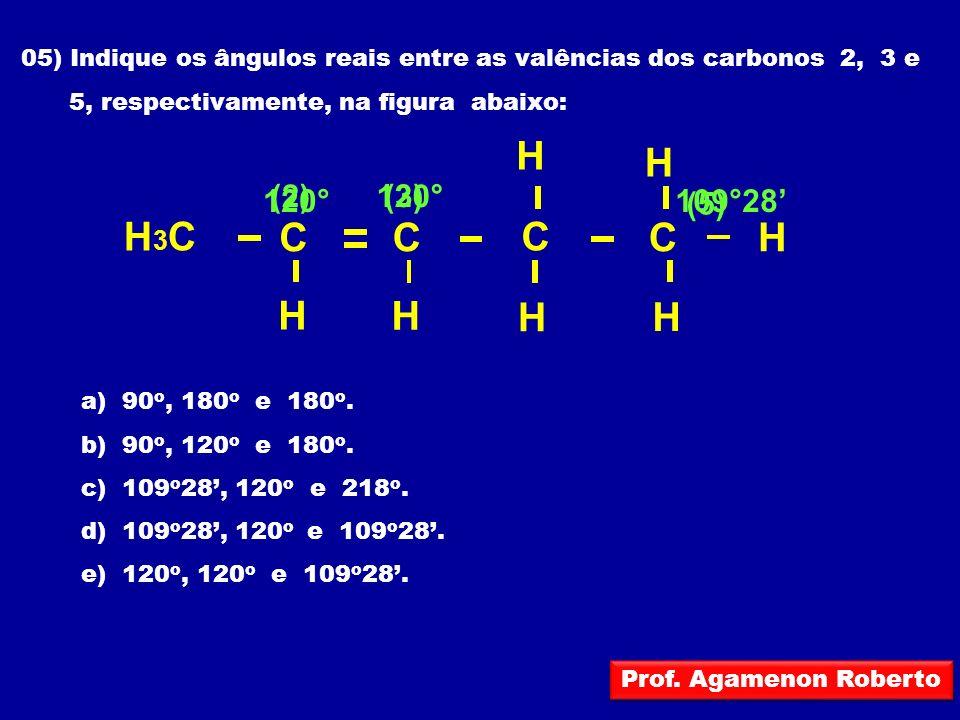 05) Indique os ângulos reais entre as valências dos carbonos 2, 3 e 5, respectivamente, na figura abaixo: a) 90 o, 180 o e 180 o. b) 90 o, 120 o e 180