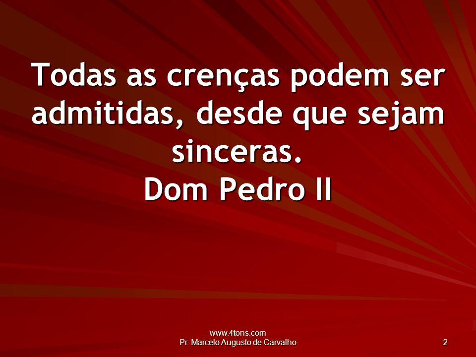 www.4tons.com Pr.Marcelo Augusto de Carvalho 33 É sempre felicidade o que almejamos.
