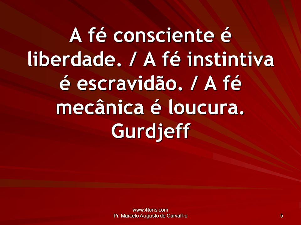 www.4tons.com Pr.Marcelo Augusto de Carvalho 46 Nada se faz no Universo sem a vontade de Deus.