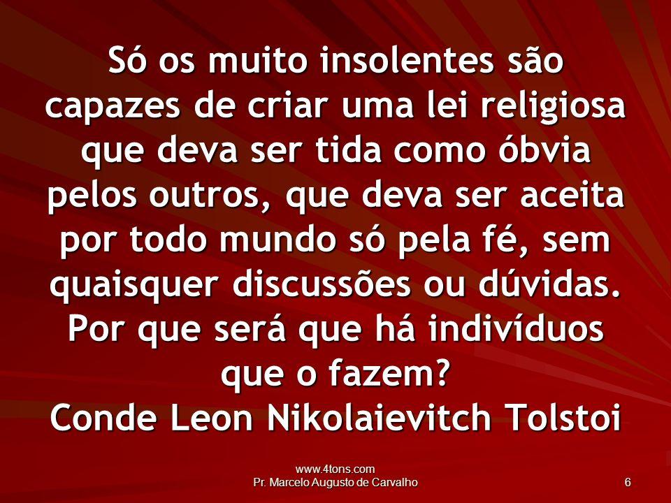 www.4tons.com Pr.Marcelo Augusto de Carvalho 37 Sê o que quiseres, mas procura sê-lo totalmente.