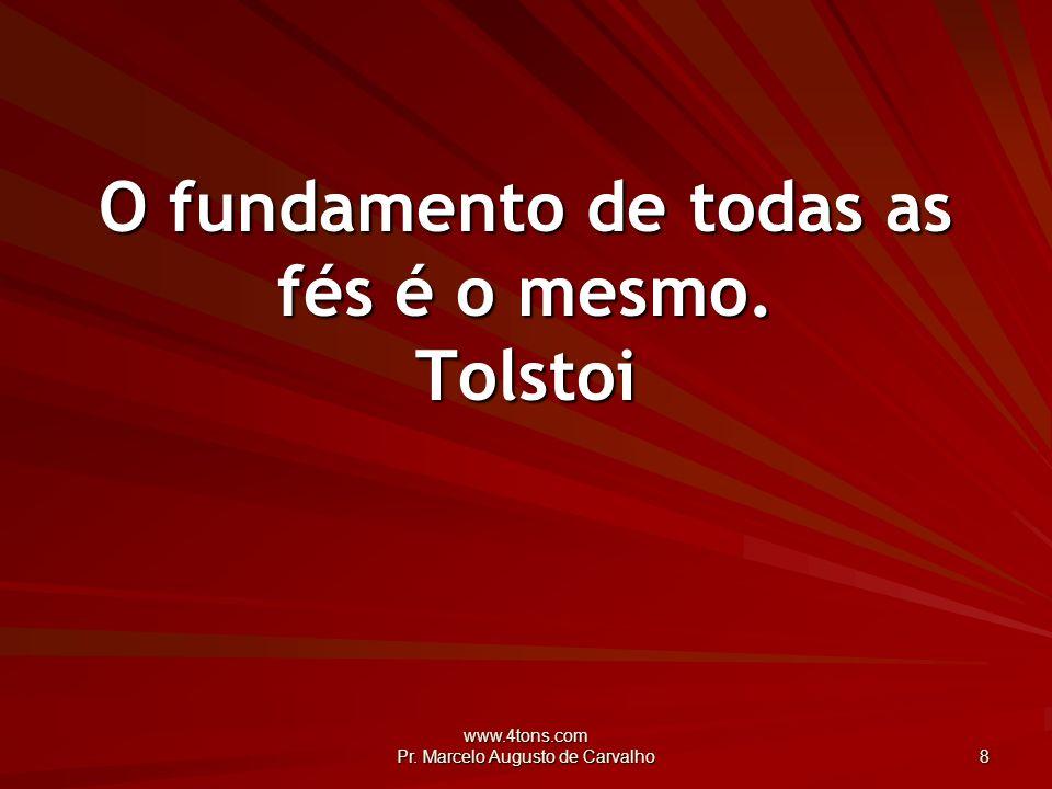 www.4tons.com Pr.Marcelo Augusto de Carvalho 39 É preciso acreditar no bem para poder praticá-lo.