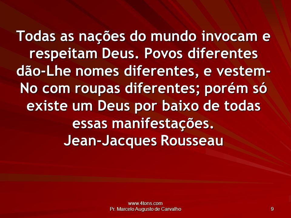 www.4tons.com Pr.Marcelo Augusto de Carvalho 10 Como assumir Deus num mundo de miseráveis.