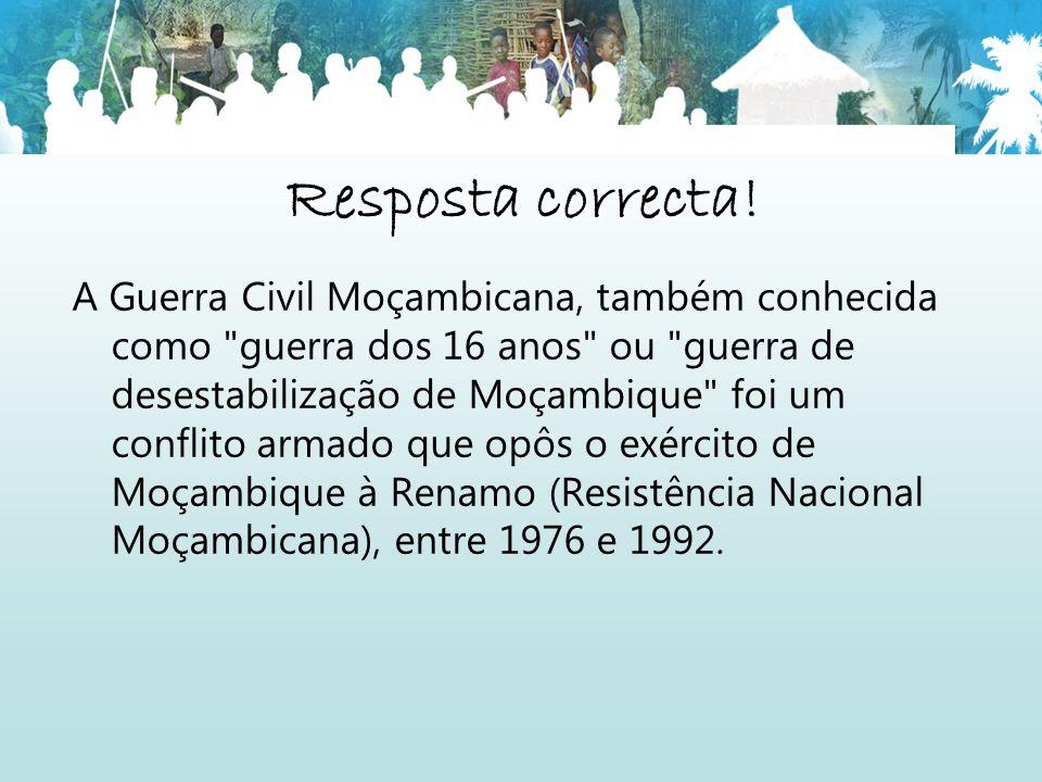 Resposta correcta! A Guerra Civil Moçambicana, também conhecida como