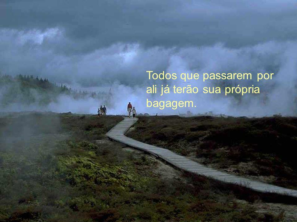 Mas você poderá caminhar pela vida em paz...