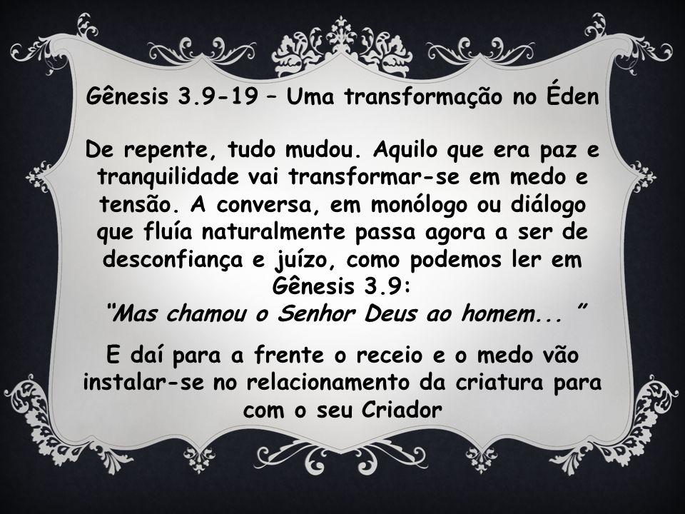 Gênesis 3.9-19 – Uma transformação no Éden De repente, tudo mudou.