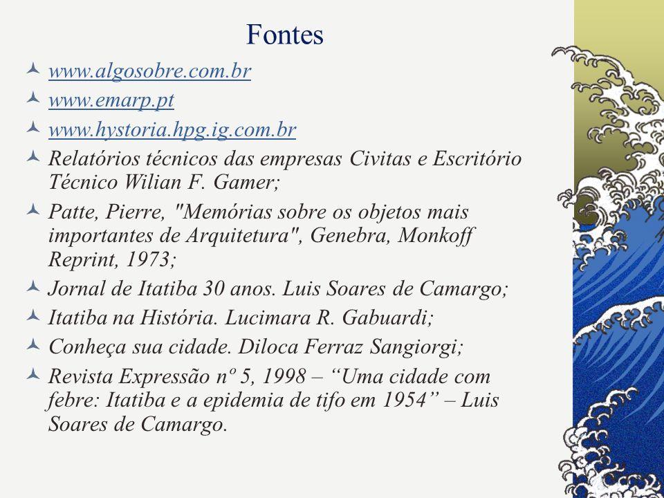 Fontes www.algosobre.com.br www.emarp.pt www.hystoria.hpg.ig.com.br Relatórios técnicos das empresas Civitas e Escritório Técnico Wilian F. Gamer; Pat