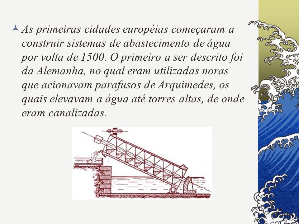 As primeiras cidades européias começaram a construir sistemas de abastecimento de água por volta de 1500. O primeiro a ser descrito foi da Alemanha, n