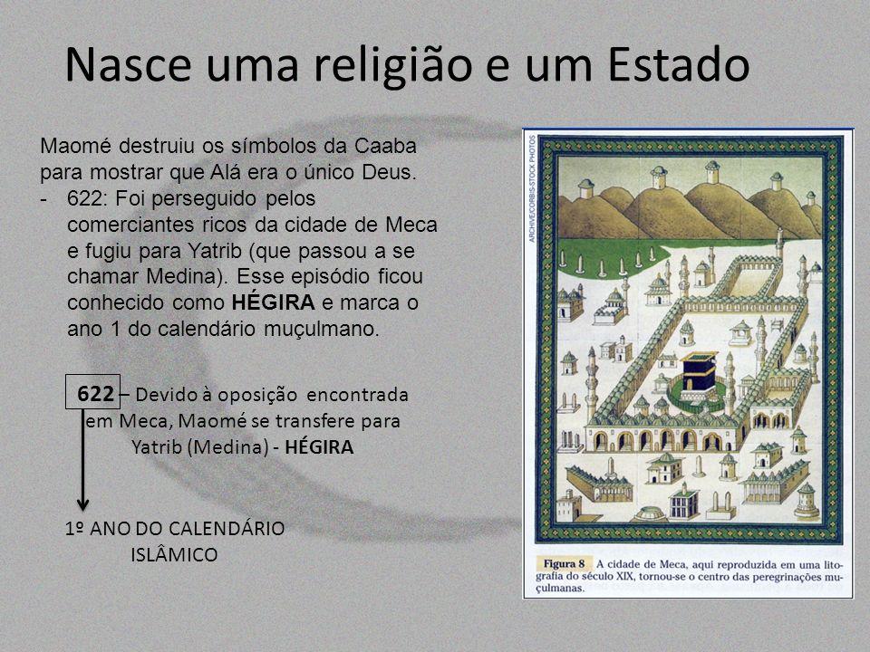 Nasce uma religião e um Estado Maomé destruiu os símbolos da Caaba para mostrar que Alá era o único Deus. -622: Foi perseguido pelos comerciantes rico