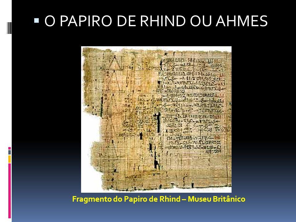 O PAPIRO DE RHIND OU AHMES Fragmento do Papiro de Rhind – Museu Britânico