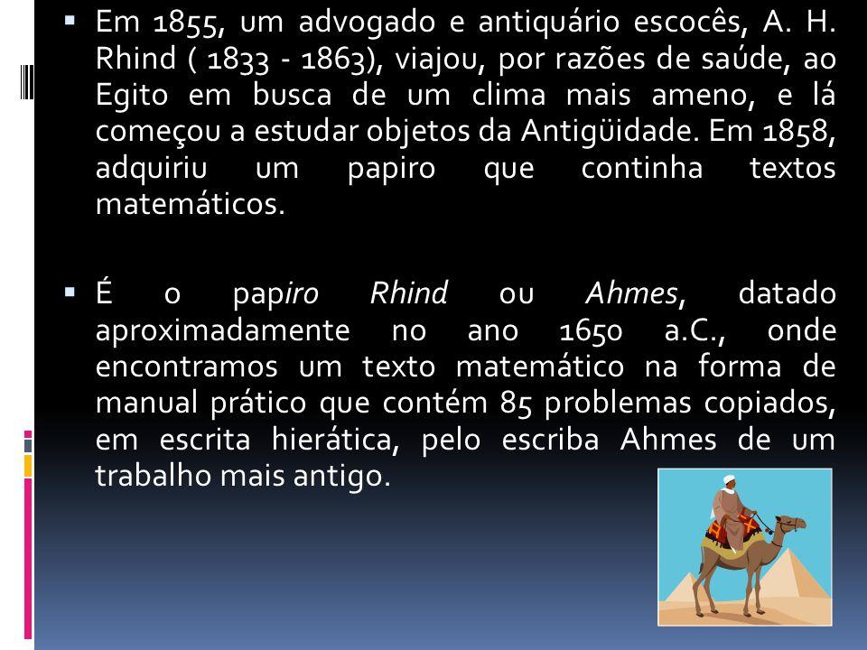 O papiro de Rhind contém cerca de 85 problemas de matemática, resolvidos.