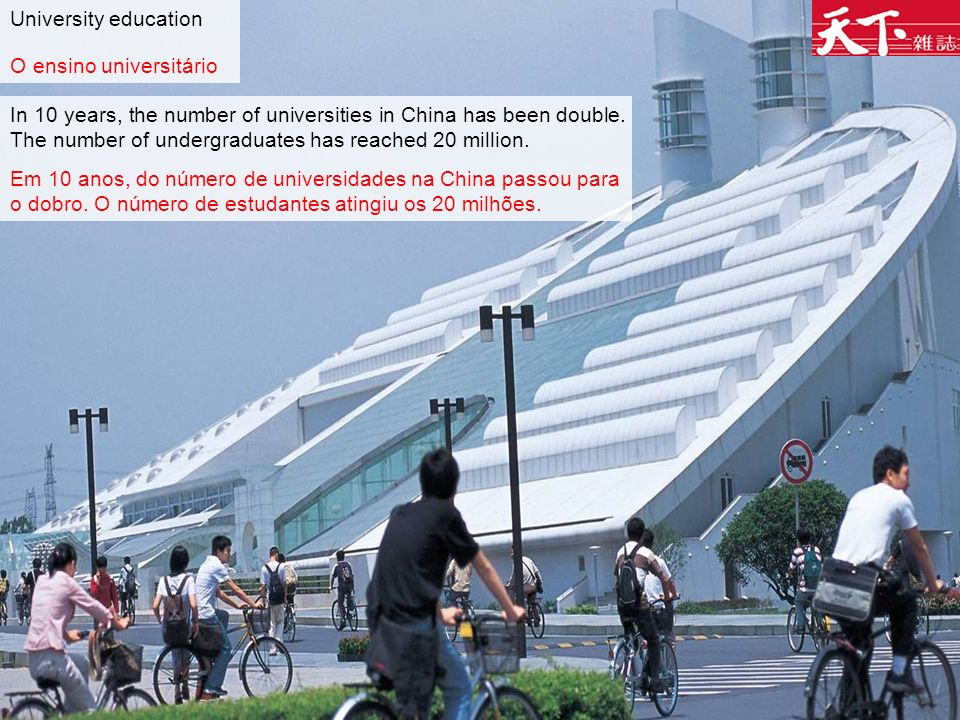 University education O ensino universitário In 10 years, the number of universities in China has been double.