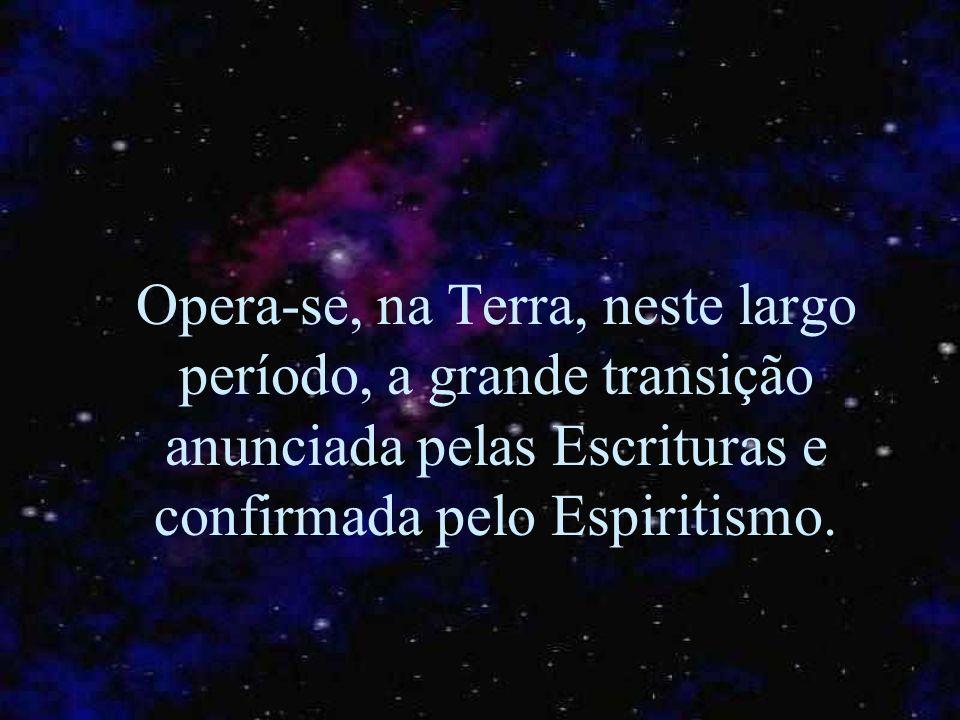 Opera-se, na Terra, neste largo período, a grande transição anunciada pelas Escrituras e confirmada pelo Espiritismo.
